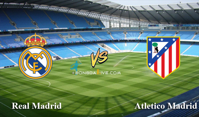 Nhận định Real Madrid vs Atletico Madrid, 01h45 - 29/05