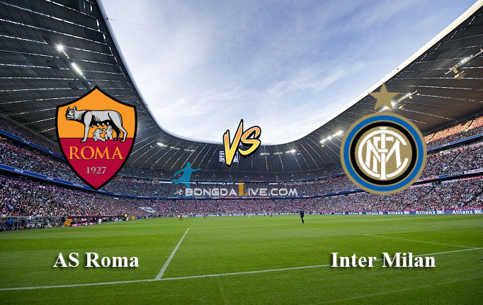 Nhận định AS Roma vs Inter Milan, 02h45 - 20/03