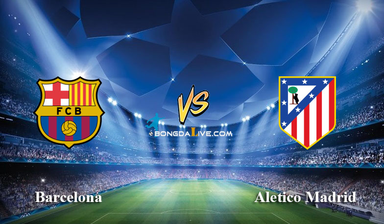 Soi keo Barcelona vs Aletico Madrid