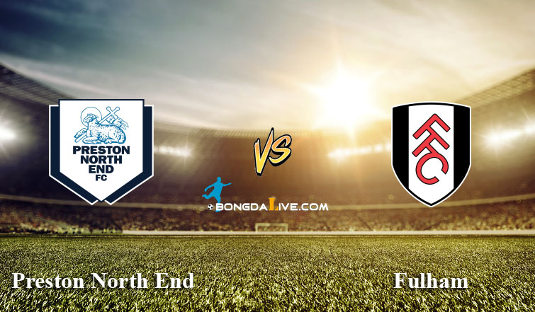 Soi kèo Preston North End vs Fulham, 01h45 - 06/04